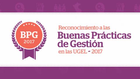 Reconocimiento a las Buenas Prácticas de Gestión Educativa en las UGEL 2017