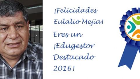 Edugestor Destacado 2016 ¡Felicidades Eulalio Mejía!
